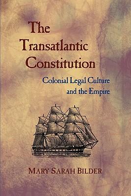 The Transatlantic Constitution By Bilder, Mary Sarah